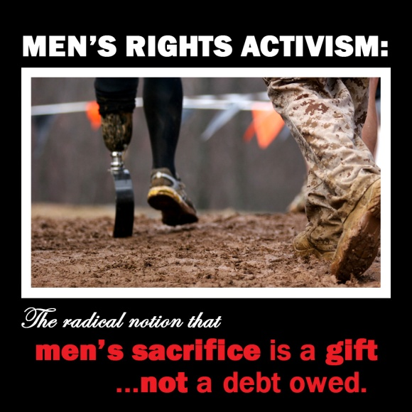 Men's Rights Activism: The radical notion that sacrifice is a gift, not a debt that is owed