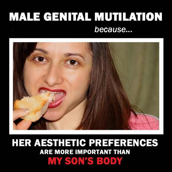 Male Genital Mutilation because... her aesthetic preferences are more imporatant than my son's body