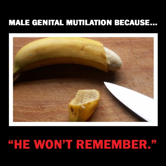 "Male genital mutilation because... ""He won't remember."""