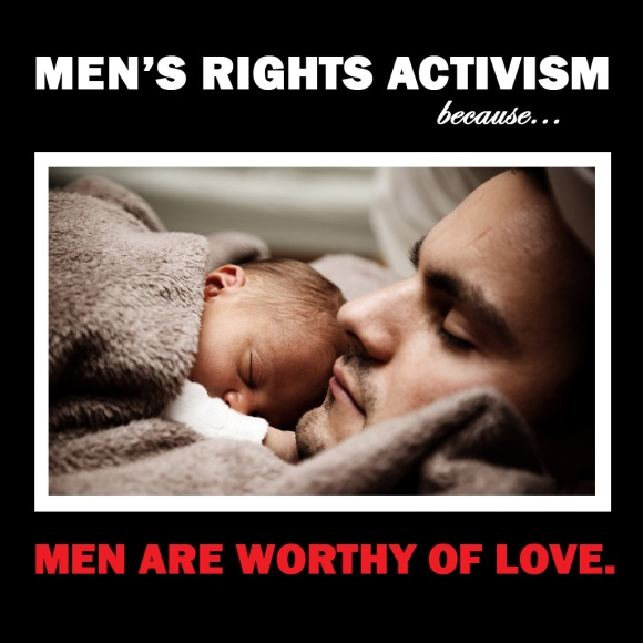 Men's Rights Activism because men are worthy of love