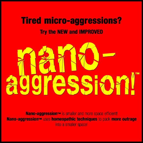 Tired of micro-aggressions? Try NANO-AGGRESSION!