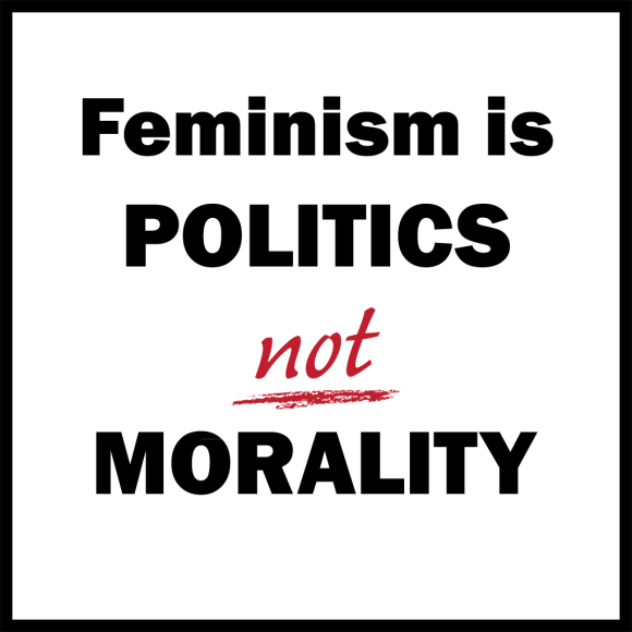 Feminism is politics, not morality