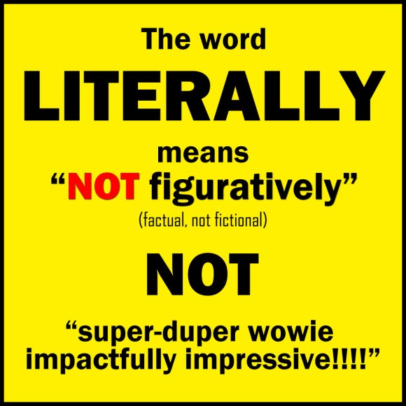 Literally means 'NOT figuratively'